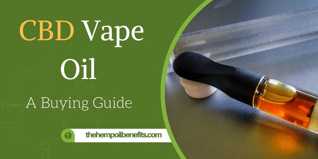 CBD Vape Oil for Sale - A buying Guide - The Hemp Oil Benefits