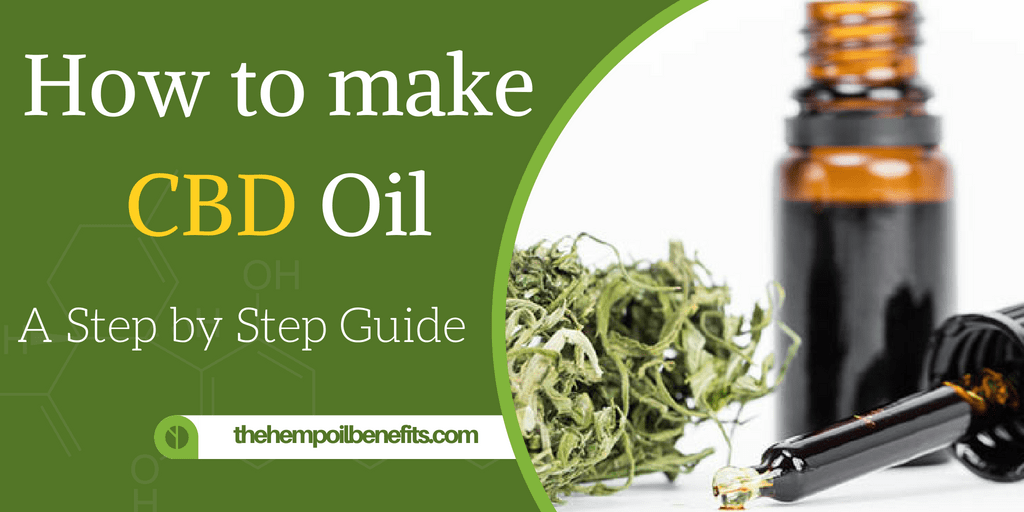 How To Make Cbd Oil A Step By Step Guide The Hemp Oil Benefits