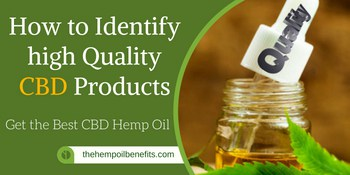 How to Identify high Quality CBD Products – Get the Best CBD Hemp Oil