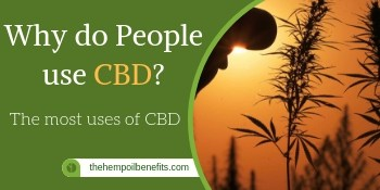 The most uses of CBD – Why do People use CBD?