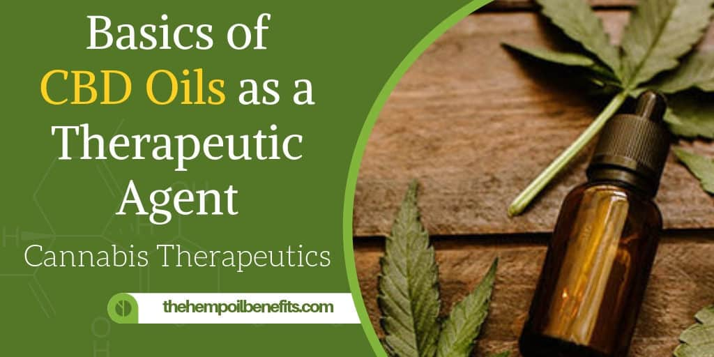 The Basics of CBD Oils and Cannabis as a Therapeutic Agent