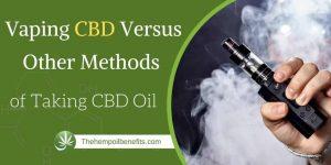 Vaping CBD Versus Other Methods of Taking CBD Oil