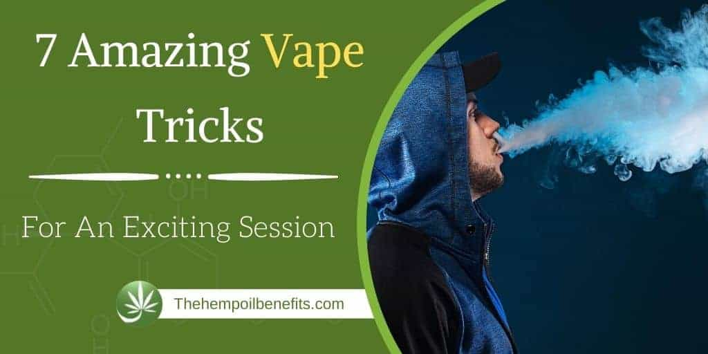 7 Amazing Vape Tricks For An Exciting Session